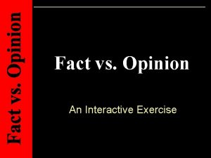 Fact vs Opinion An Interactive Exercise Directions Each