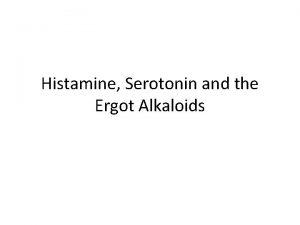 Histamine Serotonin and the Ergot Alkaloids Histamine and