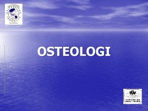OSTEOLOGI Tujuan Instruksional Umum 1 Mahasiswa dapat memahami