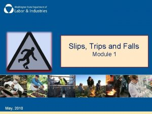 Slips Trips and Falls Module 1 May 2010