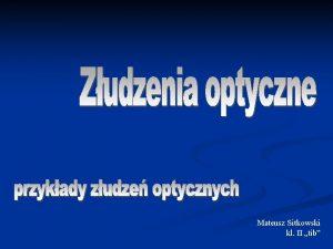 Mateusz Sitkowski kl II tib Definicja Zudzenie optyczne