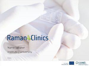 Name Speaker Institute University Date Raman 4 Clinics