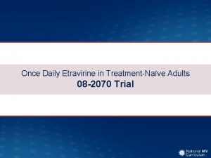 Once Daily Etravirine in TreatmentNave Adults 08 2070