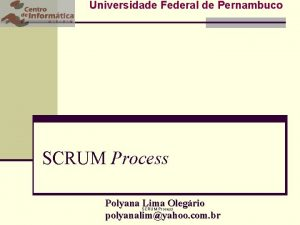Universidade Federal de Pernambuco SCRUM Process Polyana SCRUM