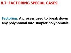 8 7 FACTORING SPECIAL CASES Factoring A process