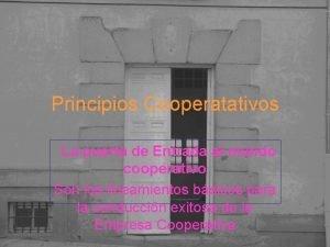Principios Cooperatativos La puerta de Entrada al mundo