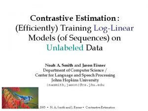 Contrastive Estimation Efficiently Training LogLinear Models of Sequences