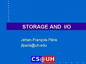 STORAGE AND IO JehanFranois Pris jfparisuh edu Chapter
