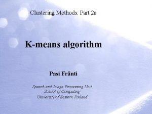 Clustering Methods Part 2 a Kmeans algorithm Pasi