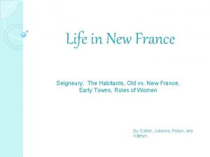 Life in New France Seigneury The Habitants Old