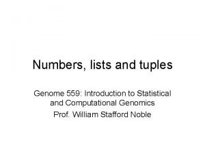Numbers lists and tuples Genome 559 Introduction to