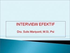 INTERVIEW EFEKTIF Dra Sulis Mariyanti M Si Psi