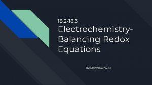 18 2 18 3 Electrochemistry Balancing Redox Equations