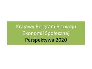 Krajowy Program Rozwoju Ekonomii Spoecznej Perspektywa 2020 Dugookresowa