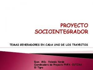 PROYECTO SOCIOINTEGRADOR TEMAS GENERADORES EN CADA UNO DE