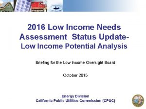 2016 Low Income Needs Assessment Status Update Low