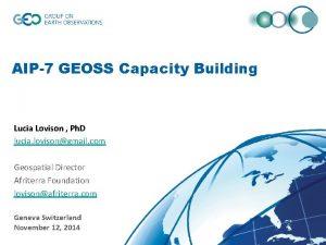 AIP7 GEOSS Capacity Building Lucia Lovison Ph D