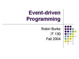Eventdriven Programming Robin Burke IT 130 Fall 2004