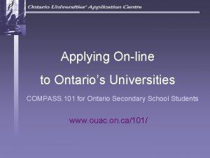Applying Online to Ontarios Universities COMPASS 101 for
