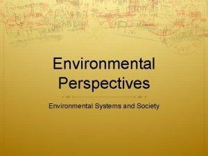 Environmental Perspectives Environmental Systems and Society Environmental Value