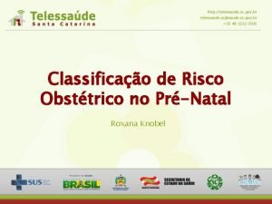Classificao de Risco Obsttrico no PrNatal Roxana Knobel