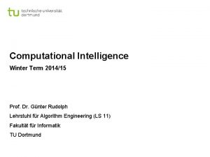 Computational Intelligence Winter Term 201415 Prof Dr Gnter