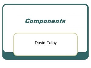 Components David Talby This Lecture l What Components