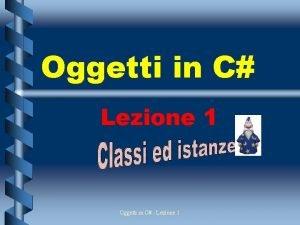 Oggetti in C Lezione 1 Oggetti in C