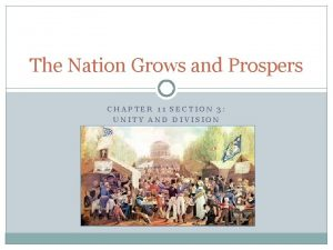 The Nation Grows and Prospers CHAPTER 11 SECTION