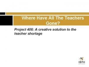 Where Have All The Teachers Gone Project 408