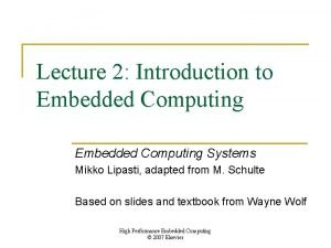 Lecture 2 Introduction to Embedded Computing Systems Mikko