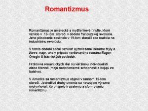 Romantizmus je umeleck a mylienkov hnutie ktor vzniklo