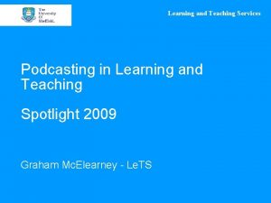 Learning and Teaching Services Podcasting in Learning and