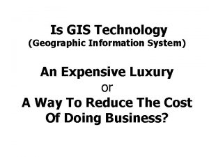 Is GIS Technology Geographic Information System An Expensive