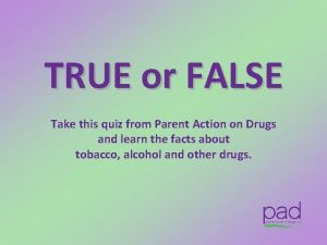 TRUE or FALSE Take this quiz from Parent