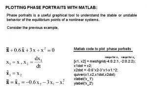 PLOTTING PHASE PORTRAITS WITH MATLAB Phase portraits is