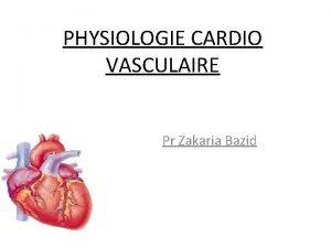 PHYSIOLOGIE CARDIO VASCULAIRE Pr Zakaria Bazid Objectifs de