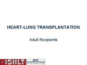 HEARTLUNG TRANSPLANTATION Adult Recipients 2019 JHLT 2019 Oct