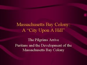 Massachusetts Bay Colony A City Upon A Hill