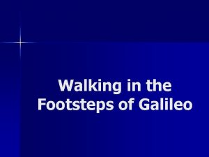 Walking in the Footsteps of Galileo Who was