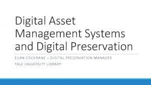 Digital Asset Management Systems and Digital Preservation EUAN