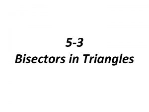 5 3 Bisectors in Triangles Concurrent When three