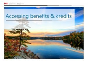Accessing benefits credits Benefits and credits Dont miss