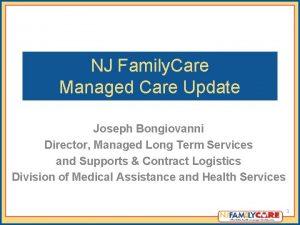 NJ Family Care Managed Care Update Joseph Bongiovanni