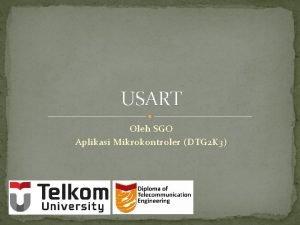 USART Oleh SGO Aplikasi Mikrokontroler DTG 2 K