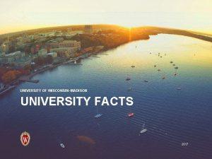 UNIVERSITY OF WISCONSINMADISON UNIVERSITY FACTS 2017 UNIVERSITY FACTS