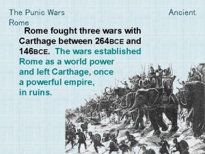 The Punic Wars Rome fought three wars with