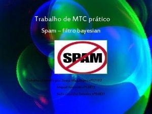 Trabalho de MTC prtico Spam filtro bayesian Trabalho