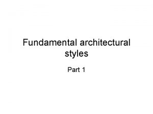 Fundamental architectural styles Part 1 Fundamental architectural styles