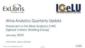 Alma Analytics Quarterly Update Presented to the Alma